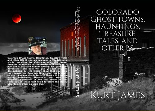 Colorado Ghost Towns, Hauntings, Treasure Tales, and other BS
